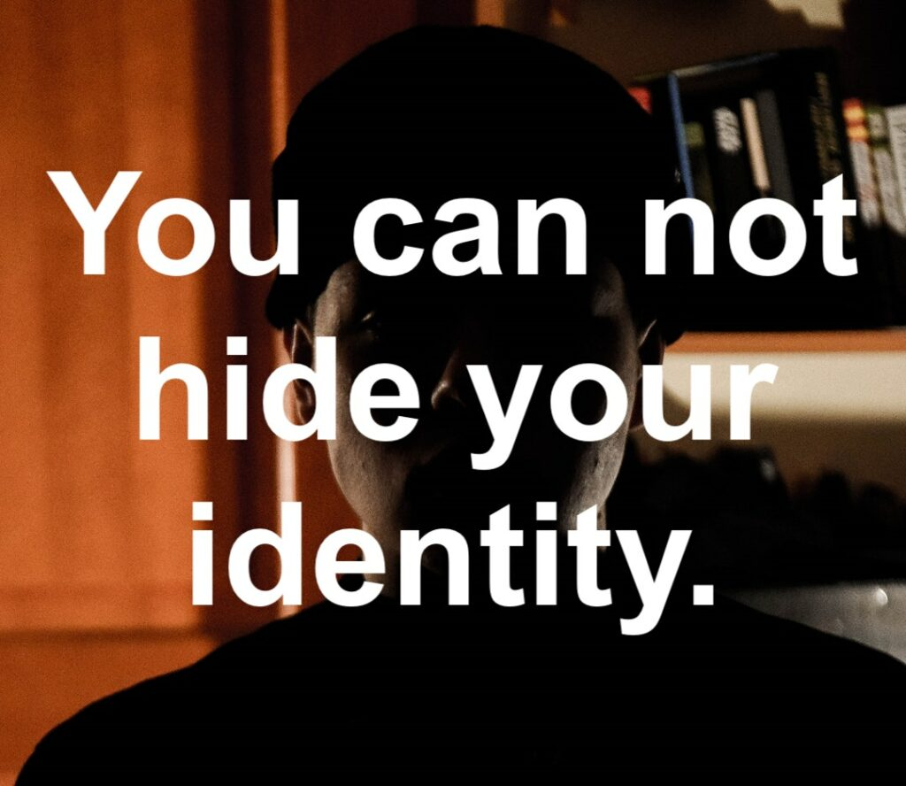 you can't hide your identity